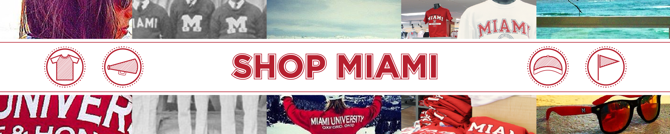 Shop Miami. Photos of a student wearing Love and Honor shirt, old photo of men in Miami sweaters, a student on a ski slope wearing a Miami University Sweatshirt, Miami shirts in the bookstore, and Miami sunglasses on a beach