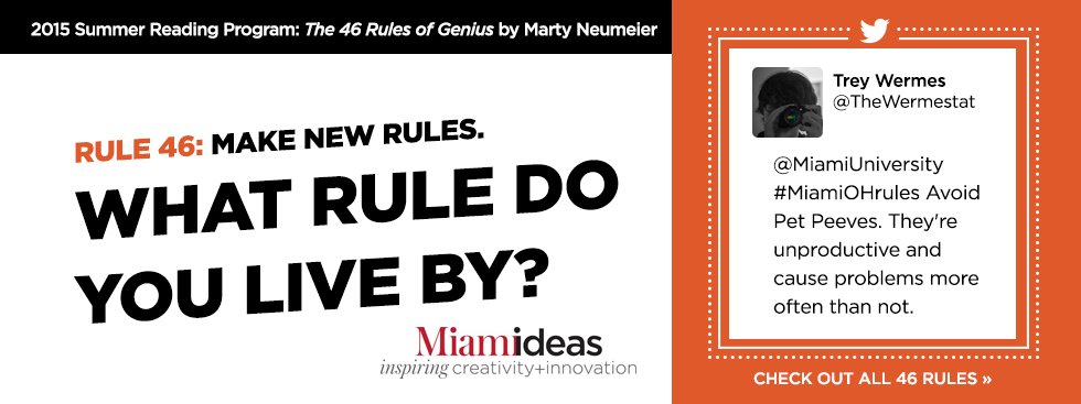 2015 Summer Reading Program: The 46 Rules of Genius by Marty Neumeier. Rule 46: Make New Rules. What rule do you live by?  Check out today's prompt » Miamideas: Inspiring Creativity and Innovation